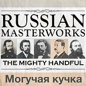 Russian Masterworks - The Mighty Handful - Могучая кучка by Various Artists