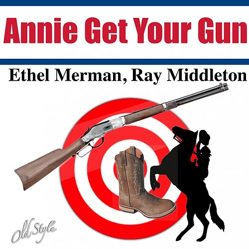 Annie Get Your Gun (The Original Cast Album) by Ethel Merman