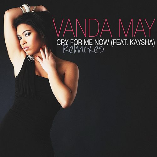 Cry for Me Now (Remixes) by Vanda May