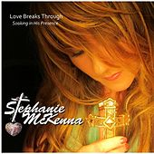 Love Breaks Through by Stephanie McKenna