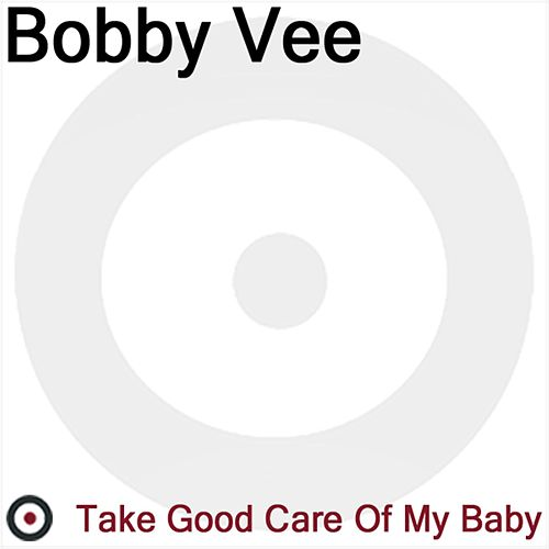 Take Good are of My Baby by Bobby Vee