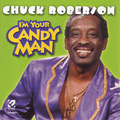 I'm Your Candy Man by Chuck Roberson