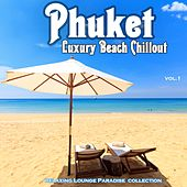 Phuket Luxury Beach Chillout (Relaxing Lounge Paradise Collection) by Various Artists