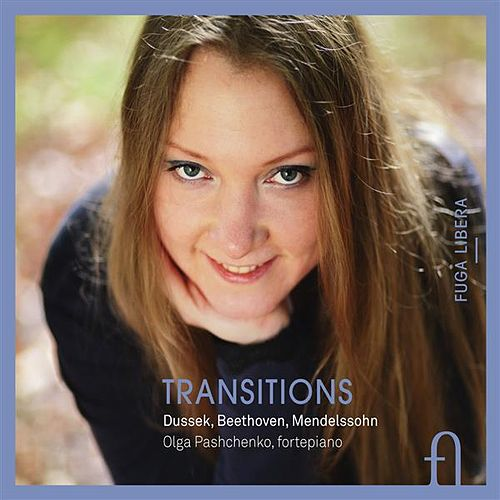 Dussek, Beethoven & Mendelssohn: Transitions by Olga Pashchenko