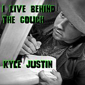I Live Behind the Couch by Kyle Justin