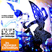 Les nouveaux explorateurs: Julien Seth Malland au Cambodge (Musique originale du film) by Various Artists