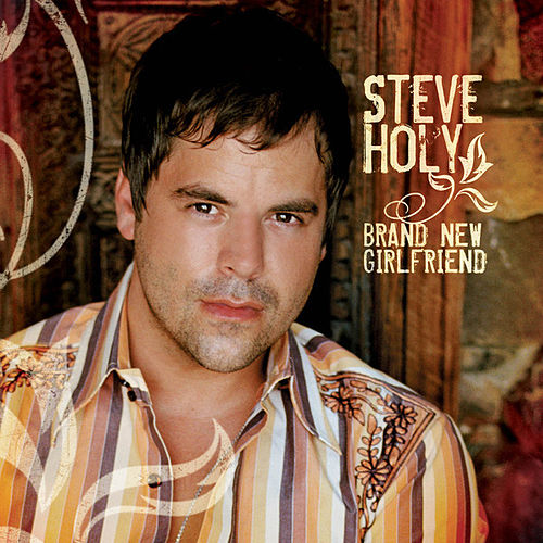 Brand New Girlfriend by Steve Holy