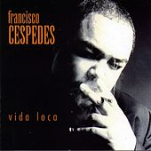Vida Loca by Francisco Cespedes