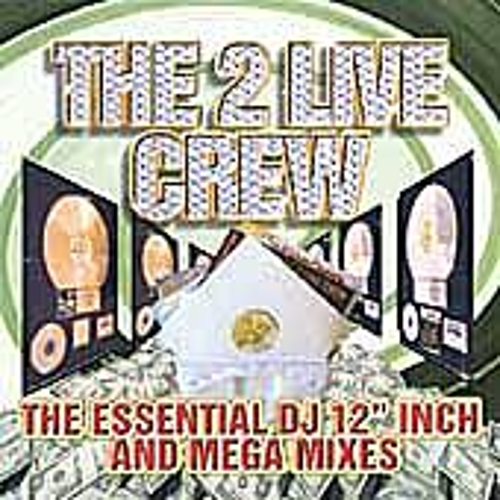Essential 12'...And Mega Mixes by 2 Live Crew