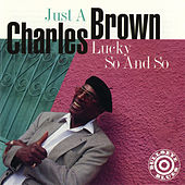 Just A Lucky So And So by Charles Brown