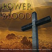 Power In The Blood: Songs of The Passion, The Resurrectin, And Salvation by Various Artists