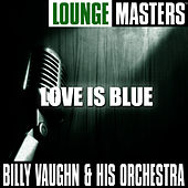 Lounge Masters: Love Is Blue by Billy Vaughn