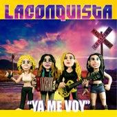 Ya Me Voy by La Conquista