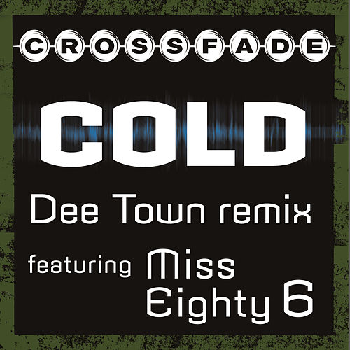 Cold (DeeTown Remix featuring Miss Eighty 6) by Crossfade