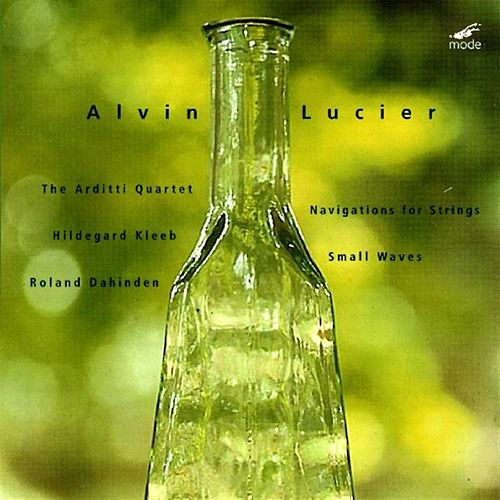 Lucier, Alvin:  Small Waves; Navigations For Strings by Alvin Lucier