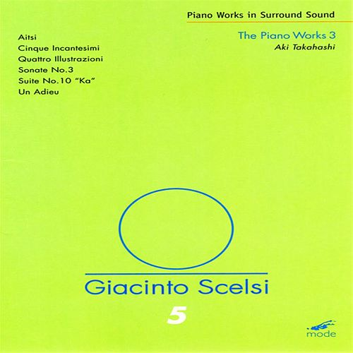 Scelsi:  The Piano Works 3; Ka; 4 Illustrazioni; Sonate; 5 Incantesami; Un Adieu by Giacinto Scelsi
