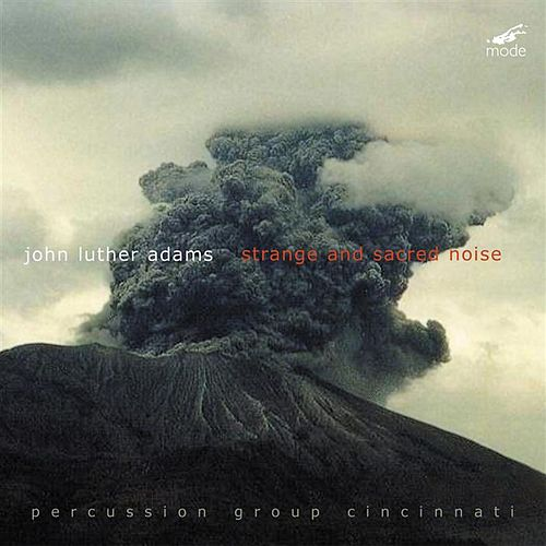 Strange And Sacred Noise by John Luther Adams