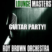 Lounge Masters: Guitar Party! by Roy Brown