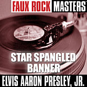 Faux Rock Masters: Star Spangled Banner by Elvis Presley