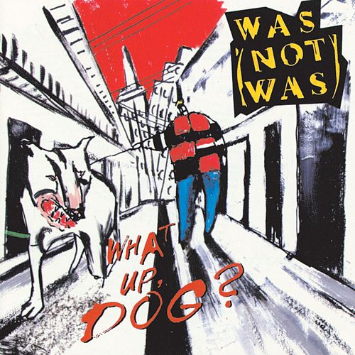 What Up, Dog? by Was (Not Was)