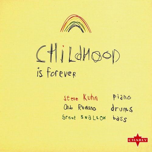 Childhood Is Forever by Steve Kuhn