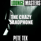 Lounge Masters: The Crazy Saxophone by Pete Tex