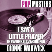 Pop Masters: I Say A Little Prayer (Reworked Versions) by Dionne Warwick