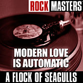 Rock Masters: Modern Love Is Automatic by A Flock of Seagulls