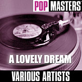 Pop Masters: A Lovely Dream by Various Artists