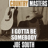 Country Masters: I Gotta Be Somebody by Joe South