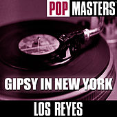 Pop Masters: Gipsy In New York by Los Reyes