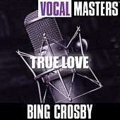 Vocal Masters: True Love by Bing Crosby