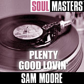 Soul Masters: Plenty Good Lovin' by Sam Moore