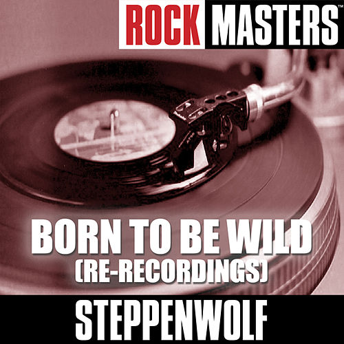 Rock Masters: Born To Be Wild (Re-Recordings) by Steppenwolf