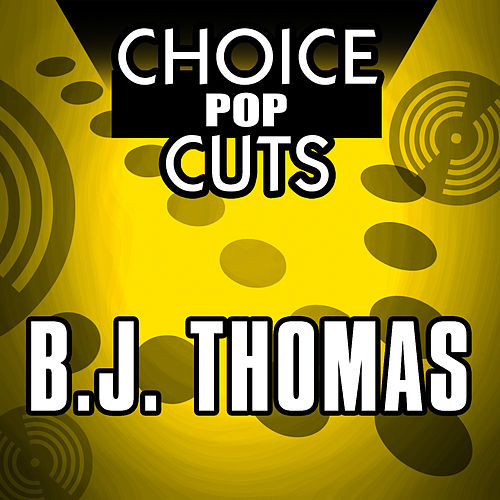 Choice Pop Cuts by B.J. Thomas