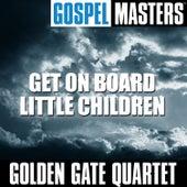 Gospel Masters: Get On Board Little Children by Golden Gate Quartet