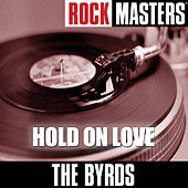 Rock Masters: Hold On Love by The Byrds
