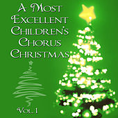 A Most Excellent Christmas Children's Chorus Christmas, Vol. 1 by Christmas Children's Chorus