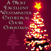 A Most Excellent Westminster Cathedral Choir Christmas by Westminster Cathedral Choir
