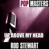 Pop Masters: Up Above My Head von Rod Stewart