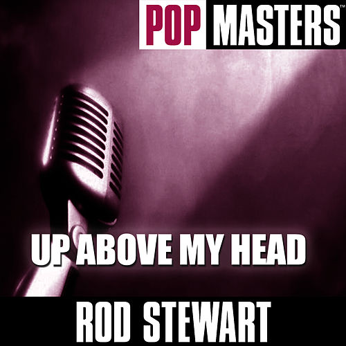 Pop Masters: Up Above My Head by Rod Stewart