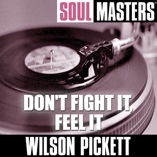 Soul Masters: Don't Fight It, Feel It by Wilson Pickett