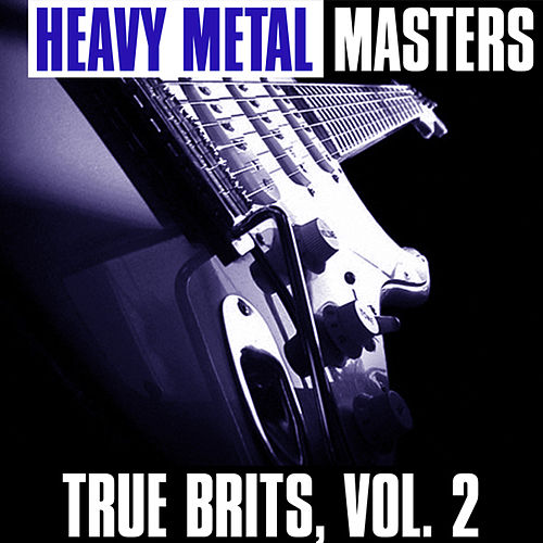 Heavy Metal Masters: True Brits, Vol. 2 by Various Artists