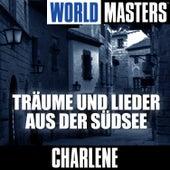 World Masters: Tr?ume Und Lieder Aus Der S?dsee by Charlene