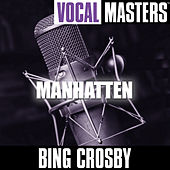 Vocal Masters: Manhatten by Bing Crosby