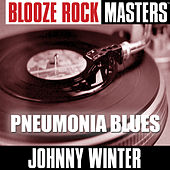 Blooze Rock Masters: Pneumonia Blues by Johnny Winter