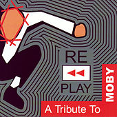 Replay:  A Tribute To Moby by Various Artists
