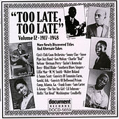 Too Late, Too Late Vol. 12 (1917-1948) by Various Artists