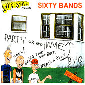Superseven Presents: Sixty Bands - Party Or Go Home by Various Artists