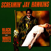 Black Music For White People by Screamin' Jay Hawkins